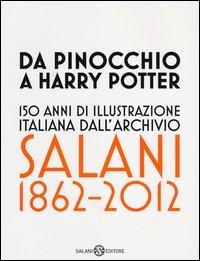 Da Pinocchio a Harry Potter. 150 anni di illustrazione italiana dall'Archivio Salani 1862-2012. Catalogo della mostra (Milano, 18 ottobre 2012-6 gennaio 2013)