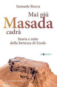 Mai più Masada cadrà. Storia e mito della fortezza di Erode