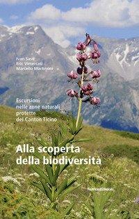 Alla scoperta della biodiversità. Escursioni nelle zone naturali protette del Canton Ticino
