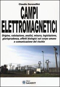 Campi elettromagnetici. Origine, valutazione, analisi, misura, legislazione, giurisprudenza, effetti biologici sul corpo umano e comunicazione del rischio