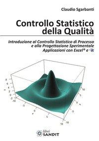 Controllo statistico della qualità. Introduzione al Controllo Statistico di Processo e alla Progettazione Sperimentale Applicazioni con Excel® e R