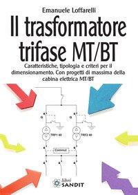Il trasformatore trifase MT/BT. Caratteristiche, tipologia e criteri per il dimensionamento. Con progetti di massima della cabina elettrica MT/BT