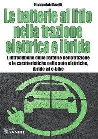 Le batterie al litio nella trazione elettrica e ibrida. L'introduzione delle batterie nella trazione e le caratteristiche delle auto elettriche, ibride ed e-bike