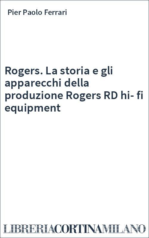 Rogers. La storia e gli apparecchi della produzione Rogers RD hi-fi equipment