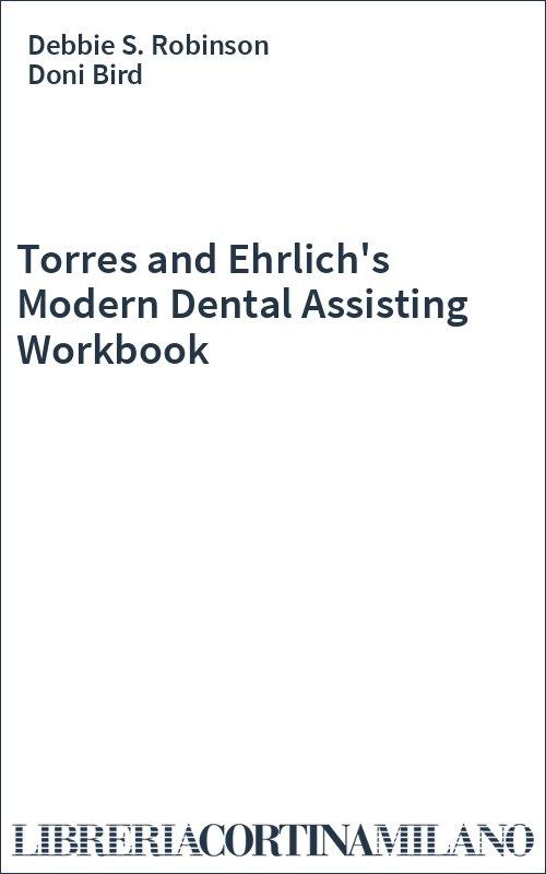 Torres and Ehrlich's Modern Dental Assisting Workbook