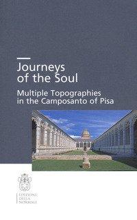 Journeys of the soul. Multiple topographies in the Camposanto of Pisa. Ediz. italiana, inglese e tedesca