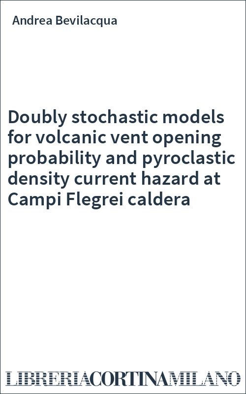 Doubly stochastic models for volcanic vent opening probability and pyroclastic density current hazard at Campi Flegrei caldera