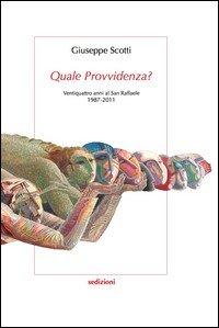Quale provvidenza? Ventiquattro anni al San Raffaele 1987-2011