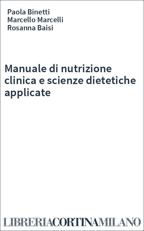 Manuale di nutrizione clinica e scienze dietetiche applicate