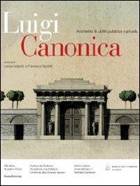 Luigi Canonica 1764-1844. Architetto di utilità pubblica e privata