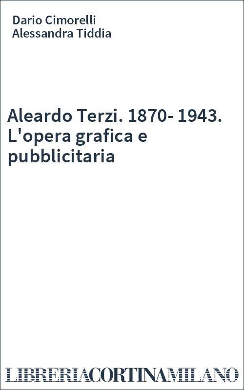 Aleardo Terzi. 1870-1943. L'opera grafica e pubblicitaria