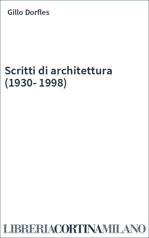 Scritti di architettura (1930-1998)