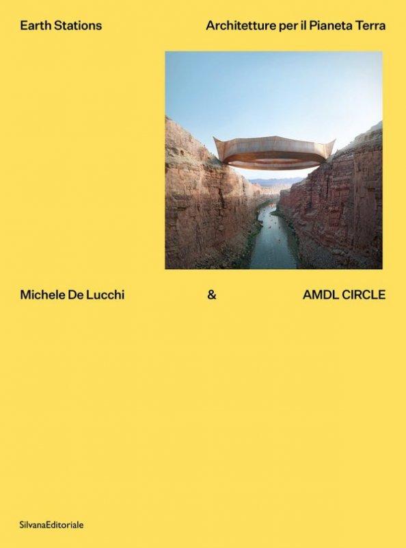 Michele De Lucchi & AMDL Circle. Earth station. Architetture per il Pianeta Terra