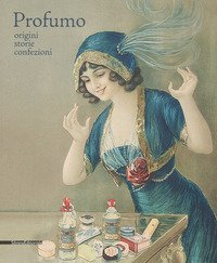 Profumo. Origini, storie, confezioni. Catalogo della mostra (Torino, 15 febbraio-21 maggio 2018)