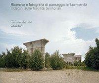 Ricerche e fotografia di paesaggio in Lombardia. Indagini sulle fragilità territoriali