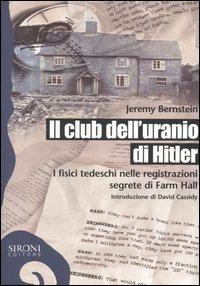 Il club dell'uranio di Hitler. I fisici tedeschi nelle registrazioni segrete di Farm Hall