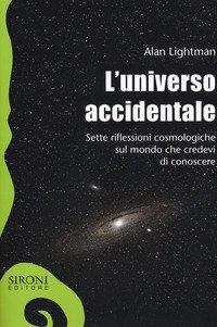 L'universo accidentale. Sette riflessioni cosmologiche sul mondo che credevi di conoscere