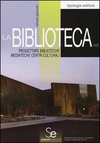 La biblioteca. Progettare biblioteche mediateche centri culturali