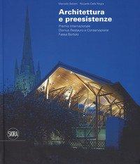 Architettura e preesistenze. Premio internazionale Domus restauro e conservazione, Fassa Bortolo. Ediz. italiana e inglese