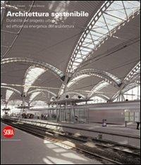 Architettura sostenibile. Durabilità del progetto urbano ed efficenza energetica dell'architettura. Ediz. italiana e inglese