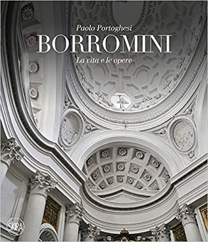 Francesco Borromini. La vita e le opere