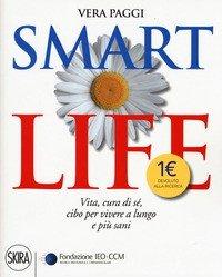 Smart life. Vita, cura di sé, cibo per vivere a lungo e più sani