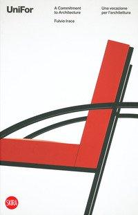 UniFor. Una vocazione per l'architettura- A commitment to architecture