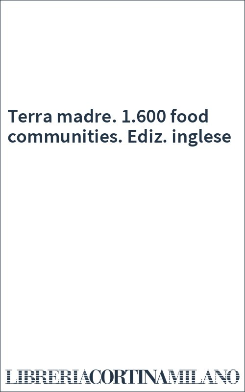 Terra madre. 1.600 food communities. Ediz. inglese