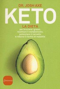 Keto. La dieta per bruciare i grassi, resettare il metabolismo, potenziare il cervello e ridurre il rischio di malattie