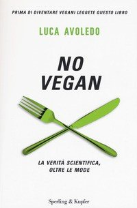 No vegan. La verità scientifica, oltre le mode