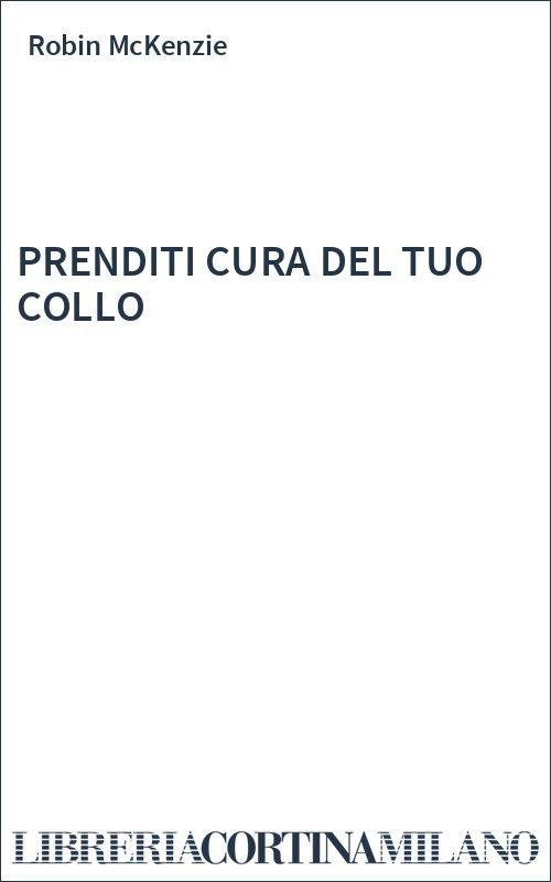 PRENDITI CURA DEL TUO COLLO