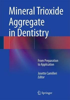 Mineral Trioxide Aggregate in Dentistry:From Preparation to Application