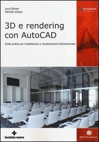 3D e rendering con AutoCAD. Guida pratica per modellazione e visualizzazione tridimensionale