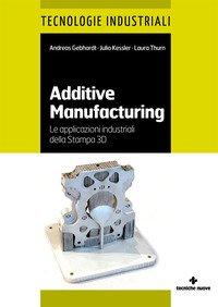 Additive manufacturing. Le applicazioni industriali della Stampa 3D