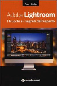 Adobe Lightroom. I trucchi e i segreti dell'esperto