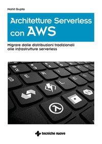 Architetture serverless con AWS. Migrare dalle distribuzioni tradizionali alle infrastrutture serverless