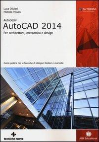 Autodesk AutoCad 2014. Per architettura, meccanica e design