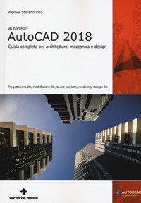 Autodesk AutoCad 2018. Guida completa per architettura, meccanica e design