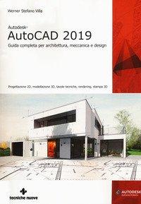 Autodesk AutoCad 2019. Guida completa per architettura, meccanica e design