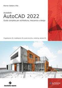Autodesk® AutoCAD 2022. Guida completa per architettura, meccanica e design