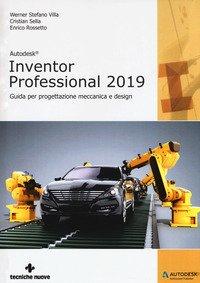 Autodesk inventor professional 2019. Guida per progettazione meccanica e design
