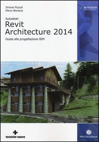 Autodesk Revit Architecture 2014. Guida alla progettazione BIM