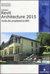 Autodesk Revit Architecture 2015. Guida alla progettazione BIM