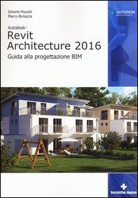 Autodesk Revit Architecture 2016. Guida alla progettazione BIM