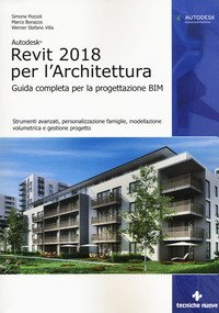 Autodesk Revit Architecture 2018. Guida alla progettazione BIM