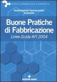 Buone pratiche di fabbricazione. Linee guida AFI 2004