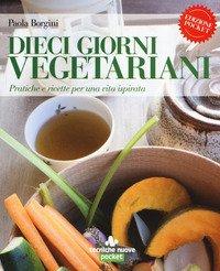 Dieci giorni vegetariani. Pratiche e ricette per una vita ispirata