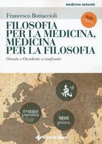 Filosofia per la medicina, medicina per la filosofia. Oriente e Occidente a confronto