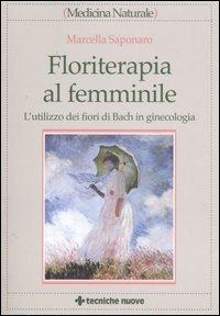 Floriterapia al femminile. L'utilizzo dei fiori di Bach in ginecologia