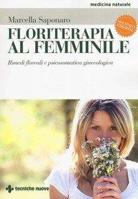 Floriterapia al femminile. Rimedi floreali e psicosomatica ginecologica